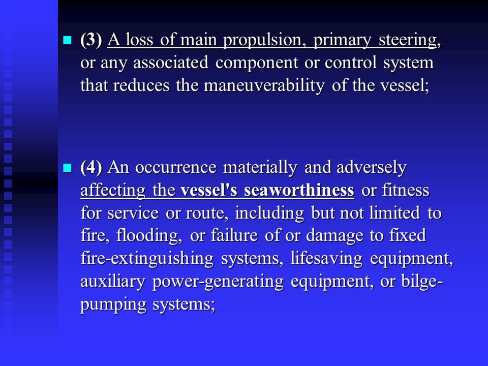 (3) A loss of main propulsion, primary steering, or any associated component or control system that reduces the maneuverability of the vessel;