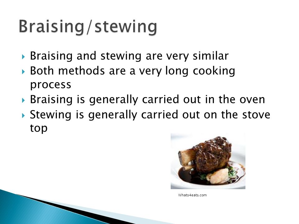 Braising/stewing Braising and stewing are very similar