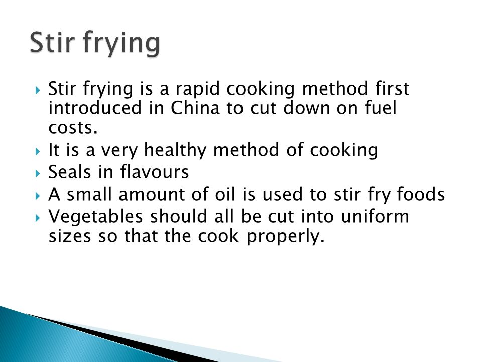 Stir frying Stir frying is a rapid cooking method first introduced in China to cut down on fuel costs.