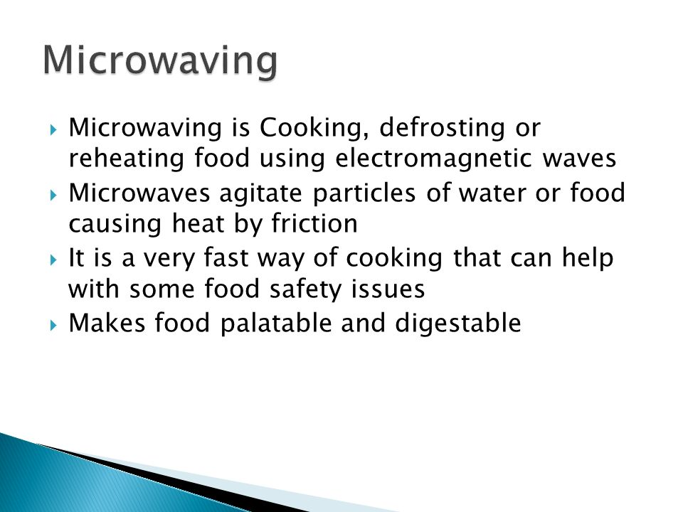 Microwaving Microwaving is Cooking, defrosting or reheating food using electromagnetic waves.