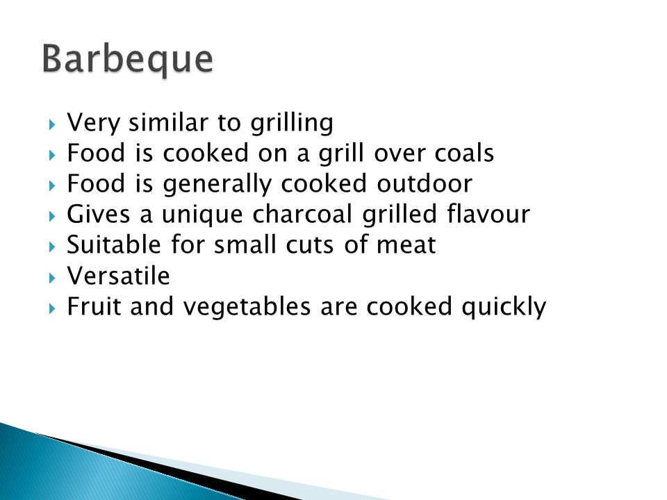 Barbeque Very similar to grilling Food is cooked on a grill over coals