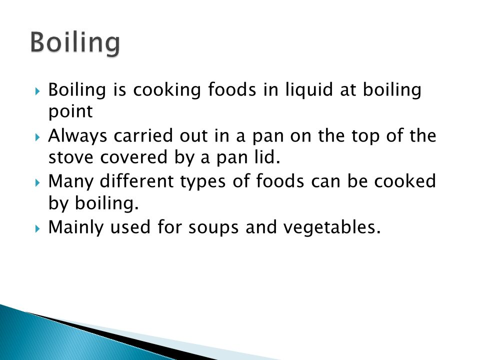 Boiling Boiling is cooking foods in liquid at boiling point