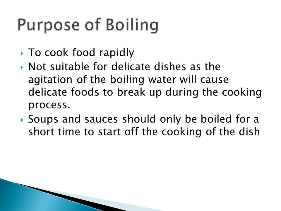 Purpose of Boiling To cook food rapidly