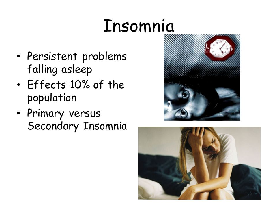 Insomnia Persistent problems falling asleep