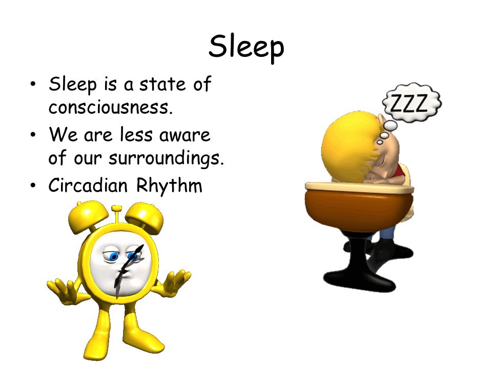 Sleep Sleep is a state of consciousness.