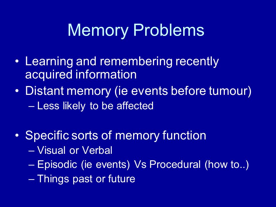 Memory Problems Learning and remembering recently acquired information