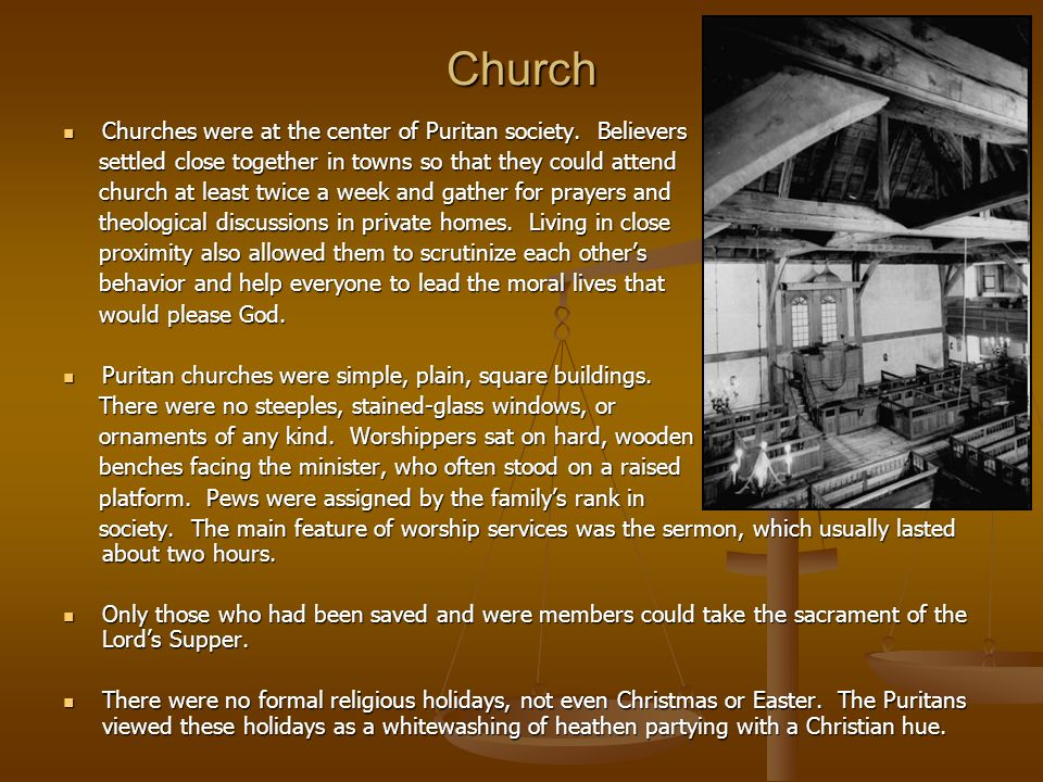 Church Churches were at the center of Puritan society. Believers