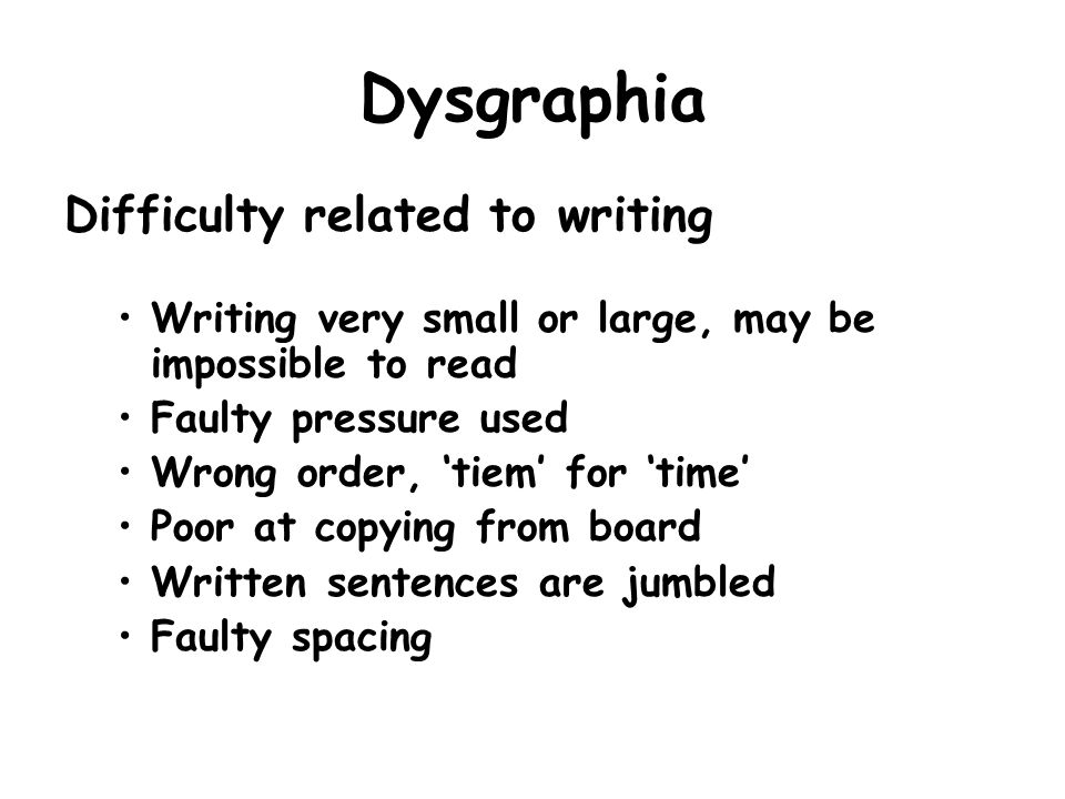 Dysgraphia Difficulty related to writing