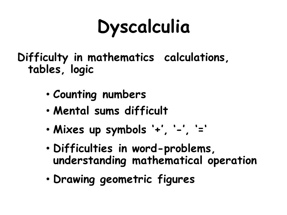 Dyscalculia Difficulty in mathematics calculations, tables, logic