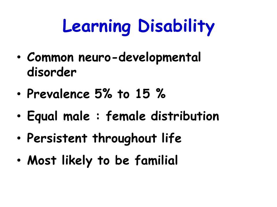 Learning Disability Common neuro-developmental disorder