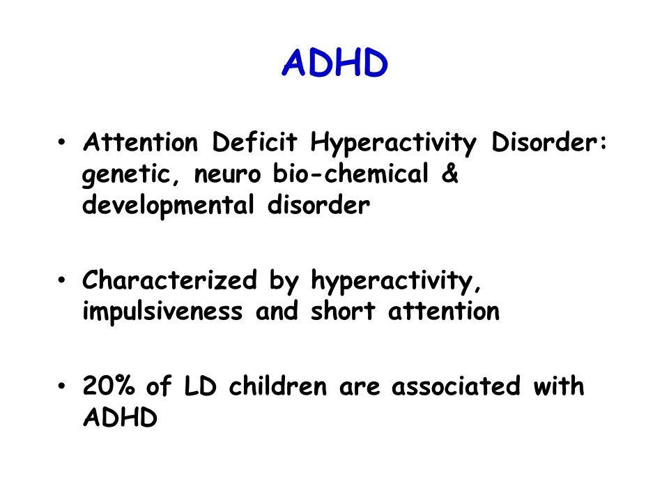 ADHDAttention Deficit Hyperactivity Disorder: genetic, neuro bio-chemical & developmental disorder.