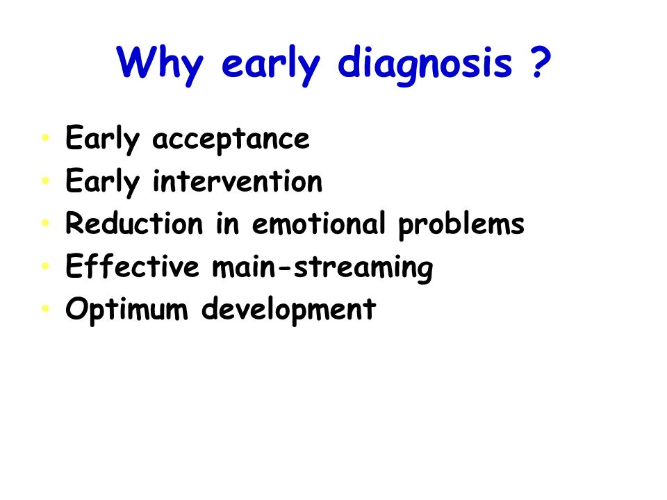 Why early diagnosis Early acceptance Early intervention