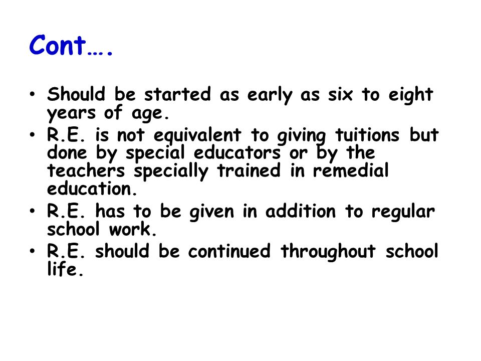 Cont…. Should be started as early as six to eight years of age.