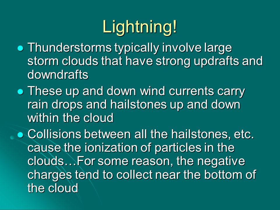 Lightning!Thunderstorms typically involve large storm clouds that have strong updrafts and downdrafts.