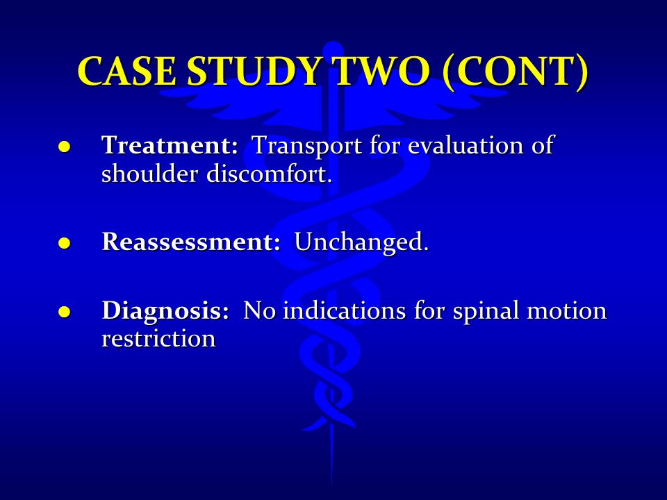 Case Study Two (cont) Treatment: Transport for evaluation of shoulder discomfort. Reassessment: Unchanged.