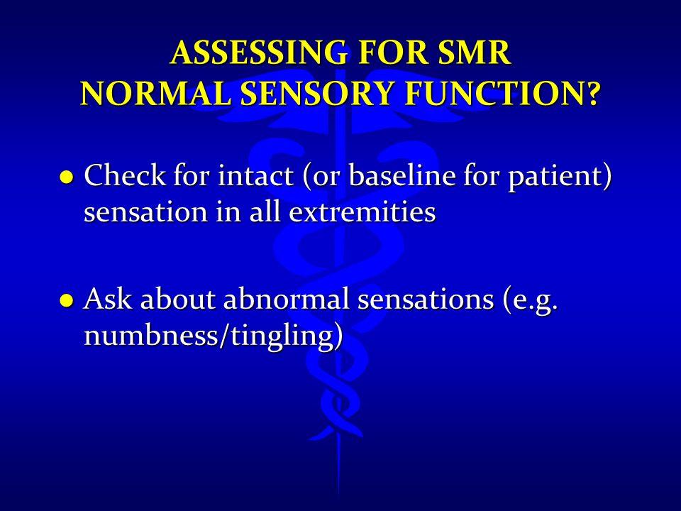 Assessing FOR SMR NORMAL SENSORY FUNCTION