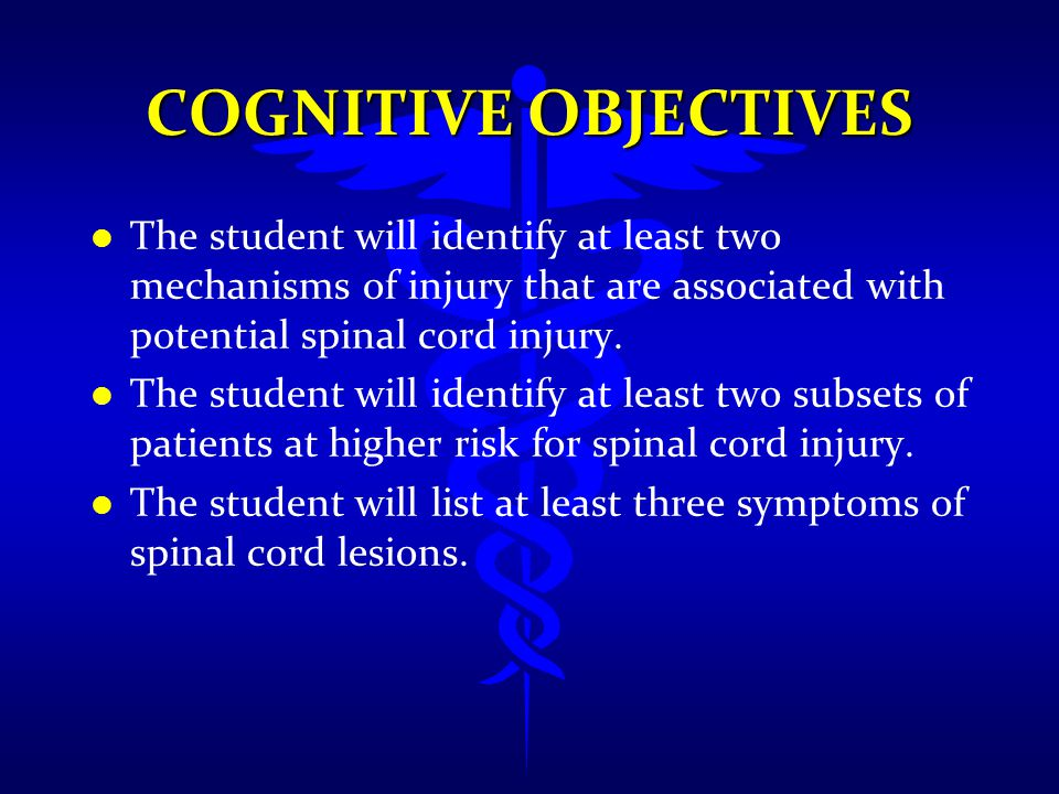 Cognitive Objectives The student will identify at least two mechanisms of injury that are associated with potential spinal cord injury.