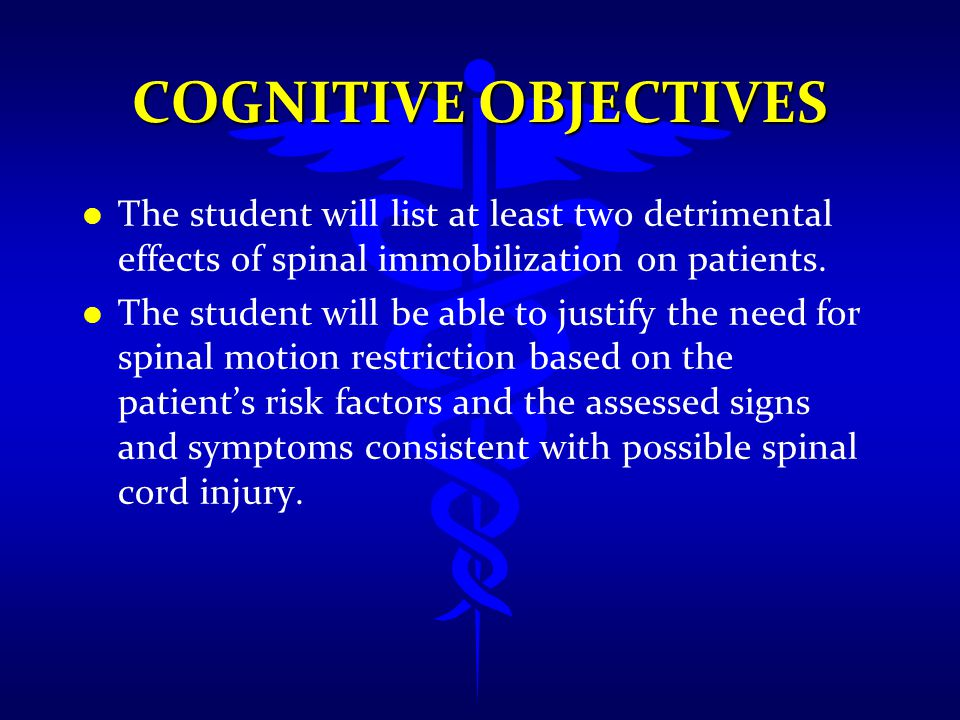 Cognitive Objectives The student will list at least two detrimental effects of spinal immobilization on patients.