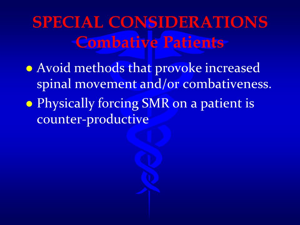SPECIAL CONSIDERATIONS Combative Patients