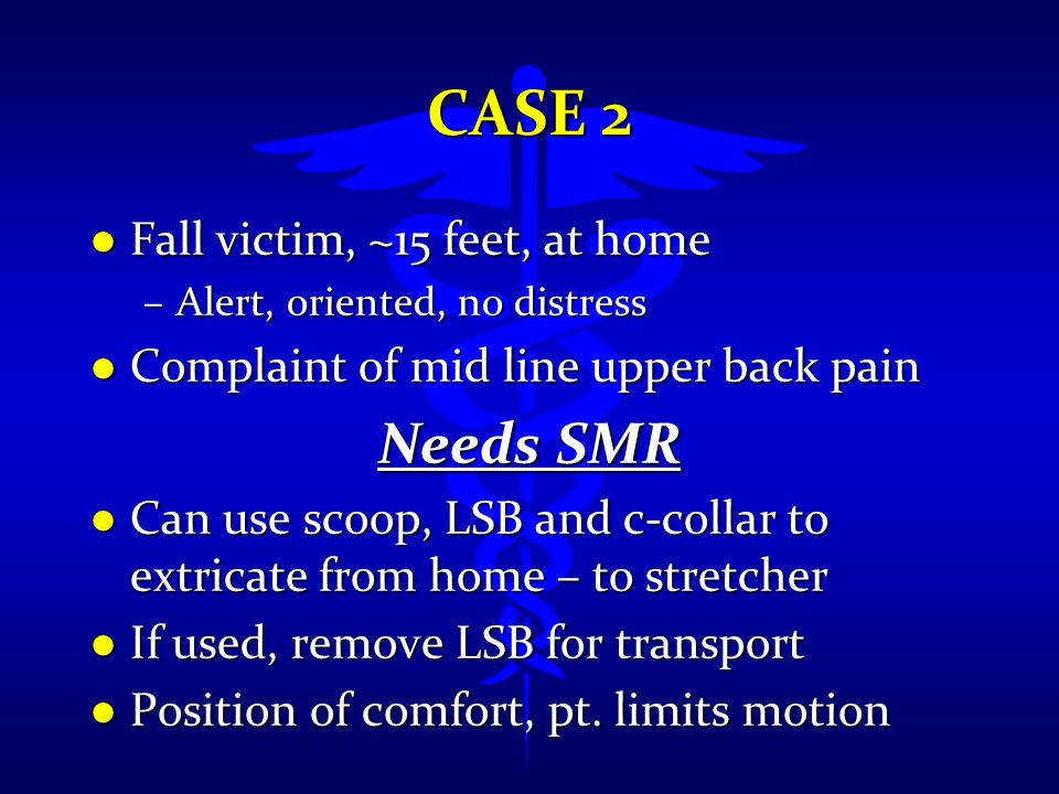 Case 2 Needs SMR Fall victim, ~15 feet, at home