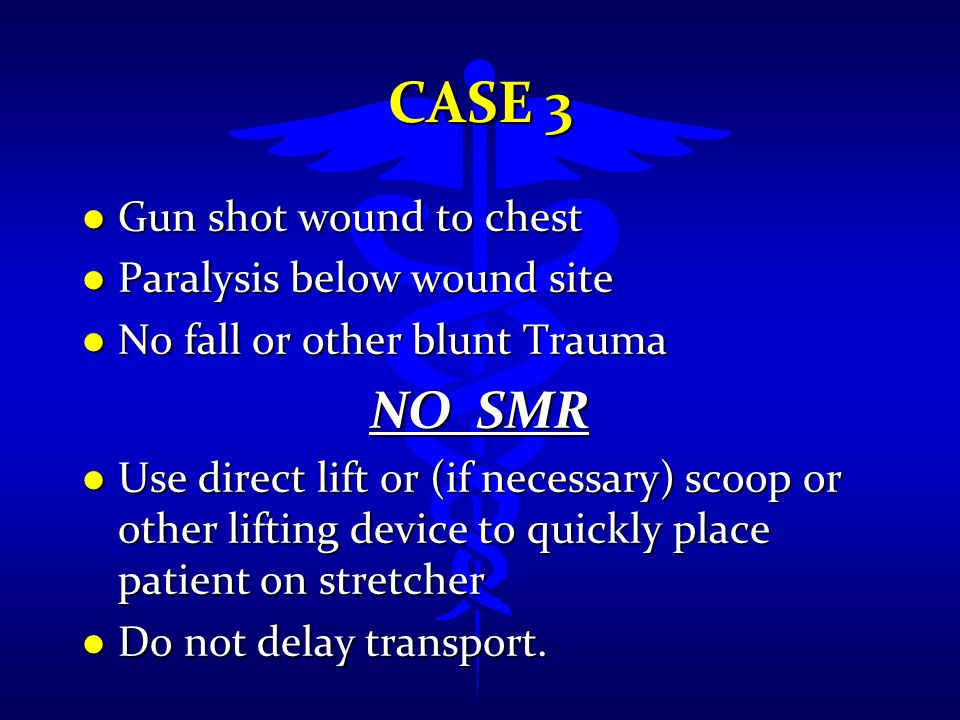 Case 3 NO SMR Gun shot wound to chest Paralysis below wound site