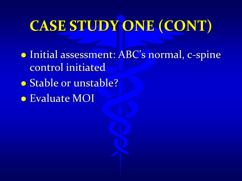 Case Study One (cont) Initial assessment: ABC's normal, c-spine control initiated. Stable or unstable