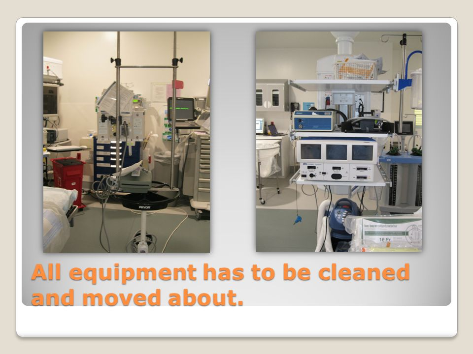 All equipment has to be cleaned and moved about.