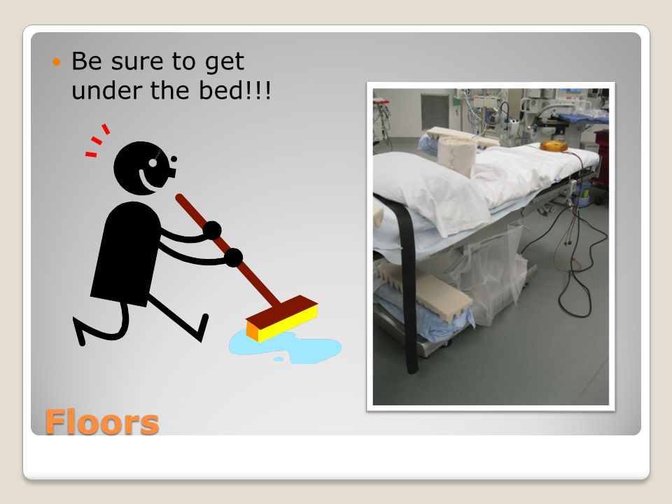 Be sure to get under the bed!!!