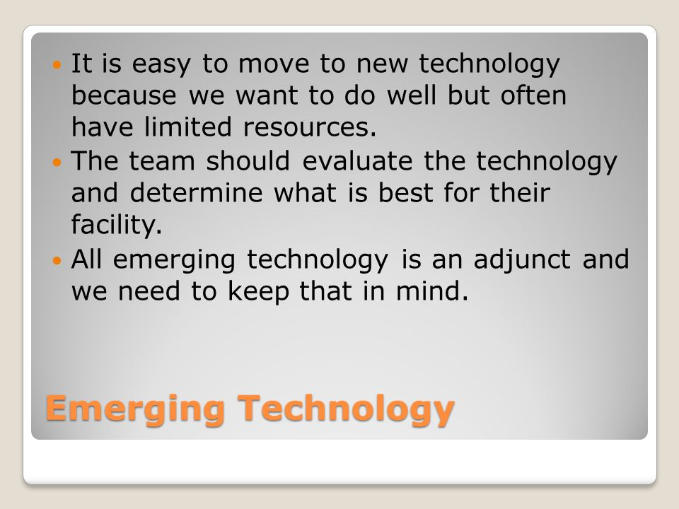 It is easy to move to new technology because we want to do well but often have limited resources.