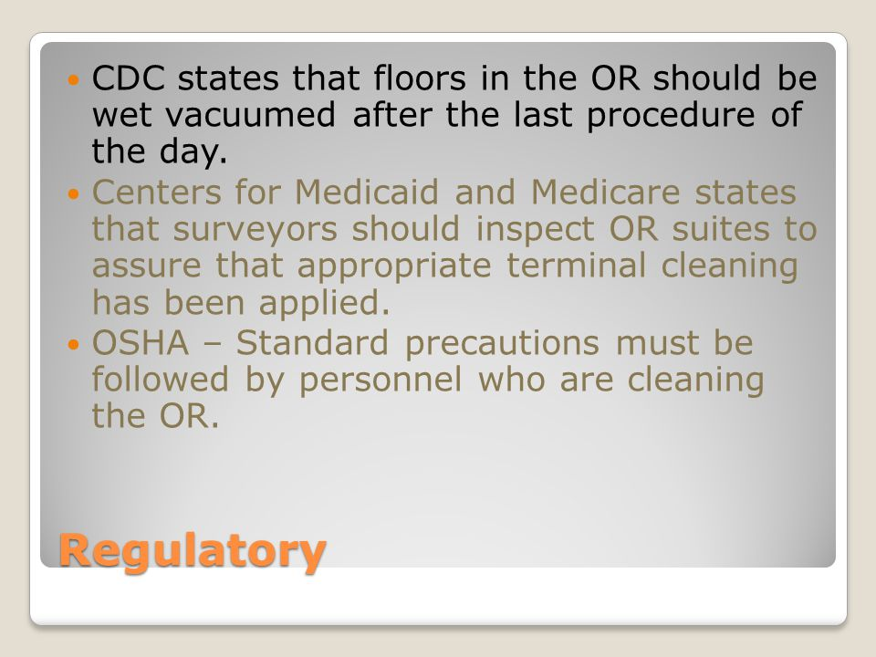 CDC states that floors in the OR should be wet vacuumed after the last procedure of the day.