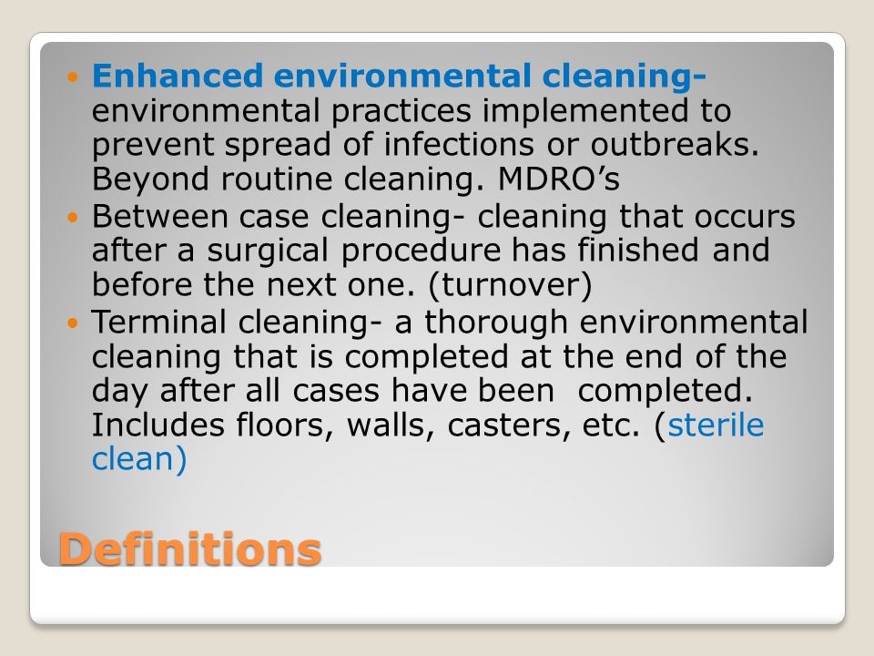 Enhanced environmental cleaning- environmental practices implemented to prevent spread of infections or outbreaks. Beyond routine cleaning. MDRO's