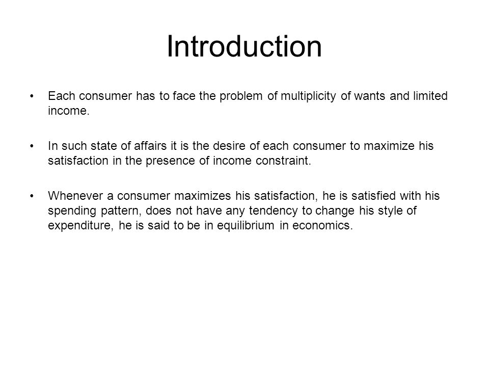 Introduction Each consumer has to face the problem of multiplicity of wants and limited income.