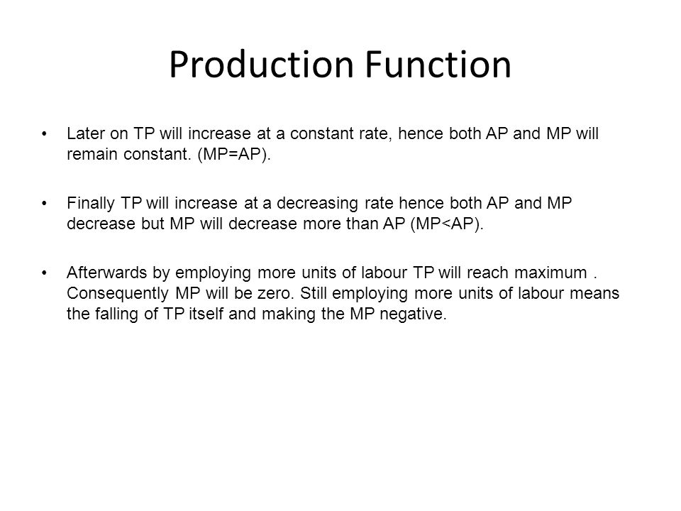 Production Function Later on TP will increase at a constant rate, hence both AP and MP will remain constant. (MP=AP).