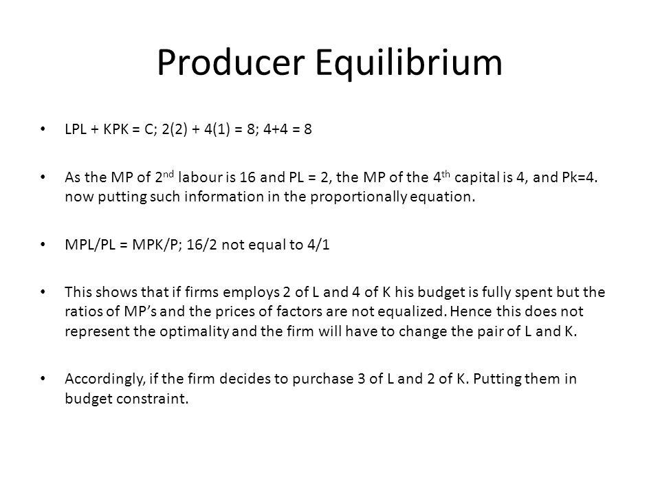 Producer Equilibrium LPL + KPK = C; 2(2) + 4(1) = 8; 4+4 = 8