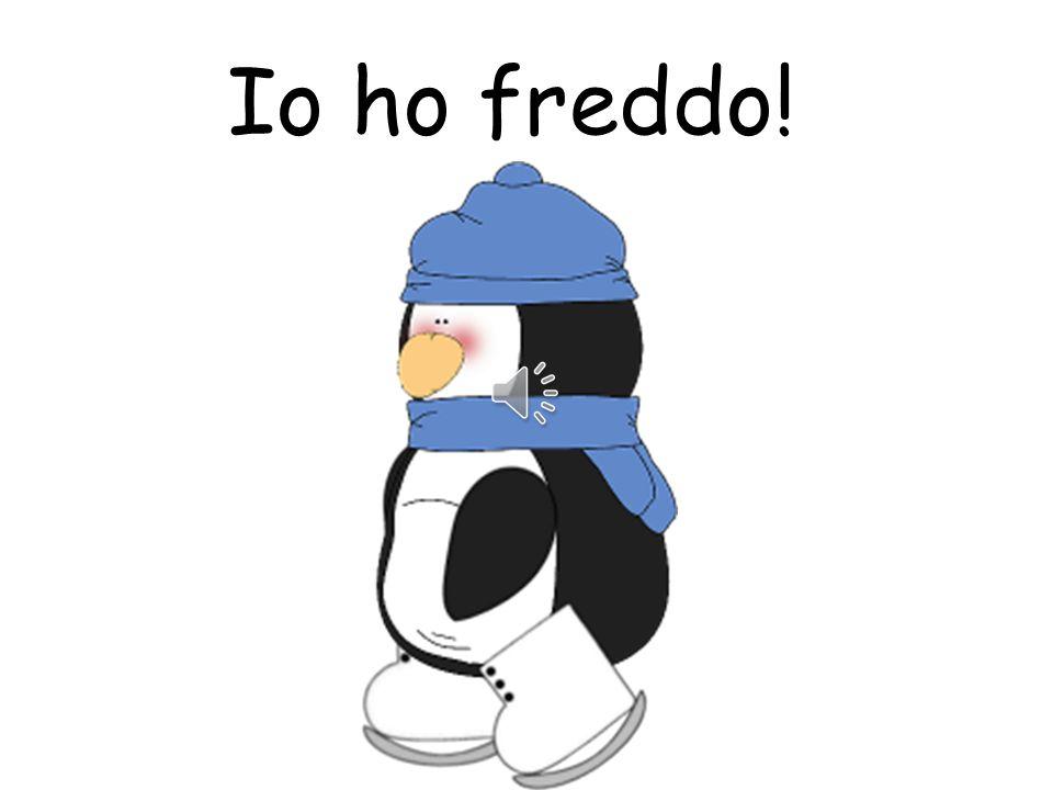 Io ho freddo!