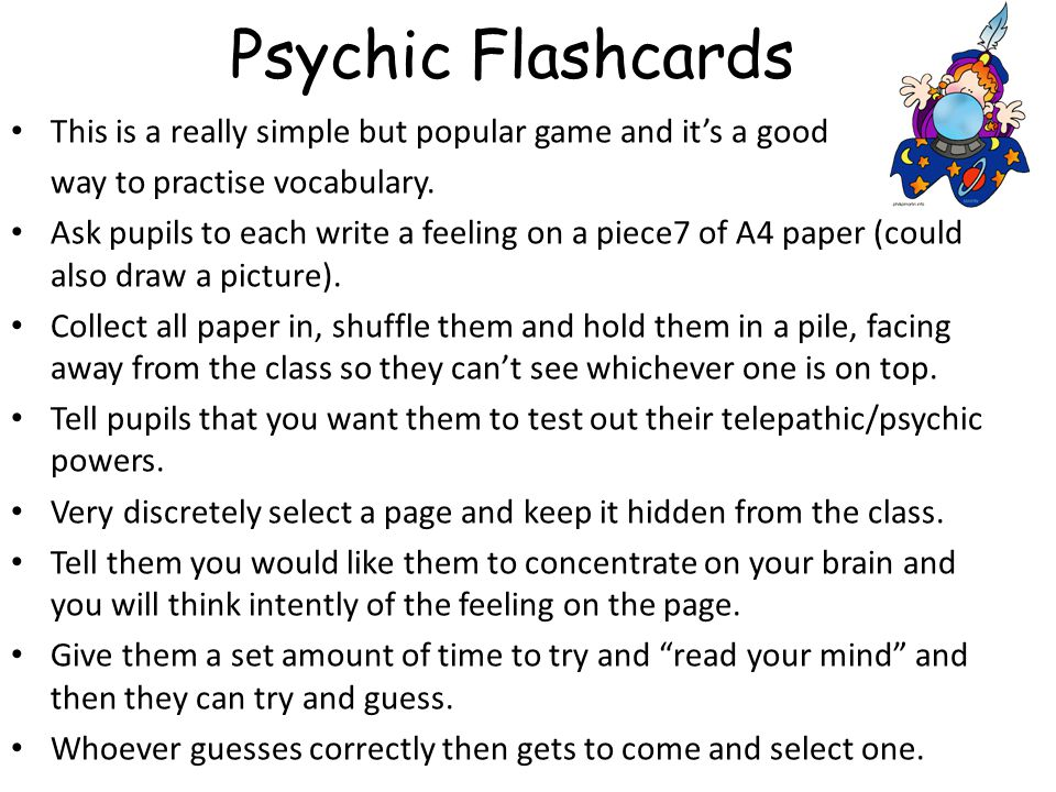 Psychic Flashcards This is a really simple but popular game and it's a good. way to practise vocabulary.