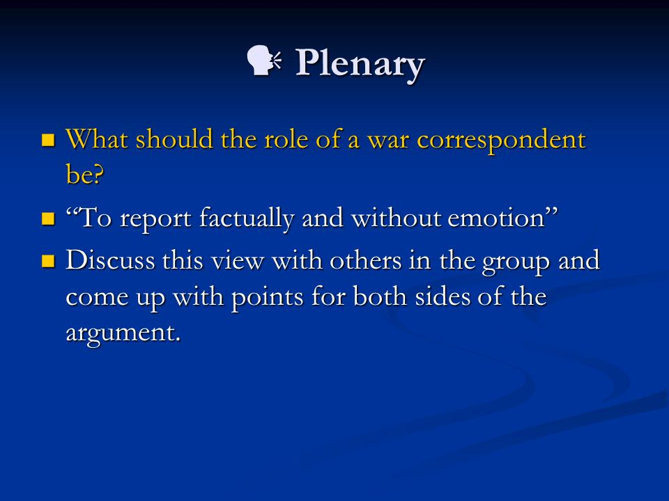  Plenary What should the role of a war correspondent be