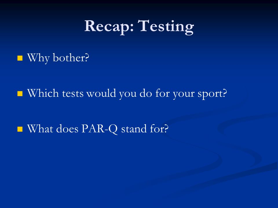 Recap: Testing Why bother Which tests would you do for your sport