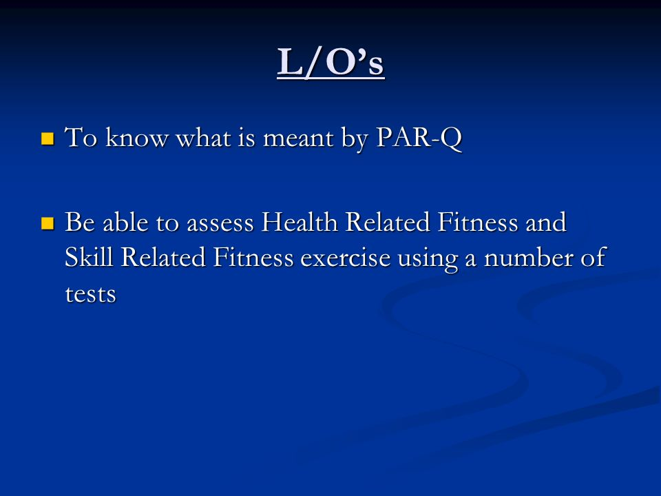 L/O's To know what is meant by PAR-Q