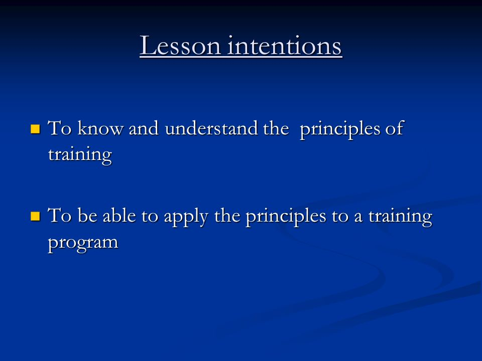 Lesson intentions To know and understand the principles of training