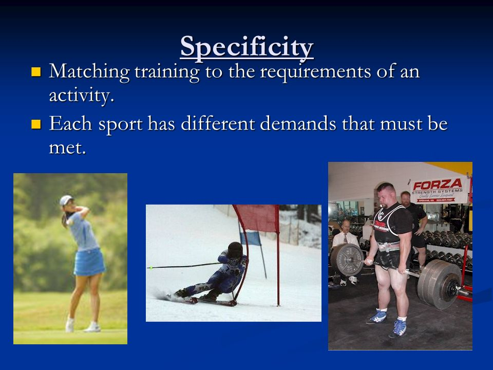 Specificity Matching training to the requirements of an activity.