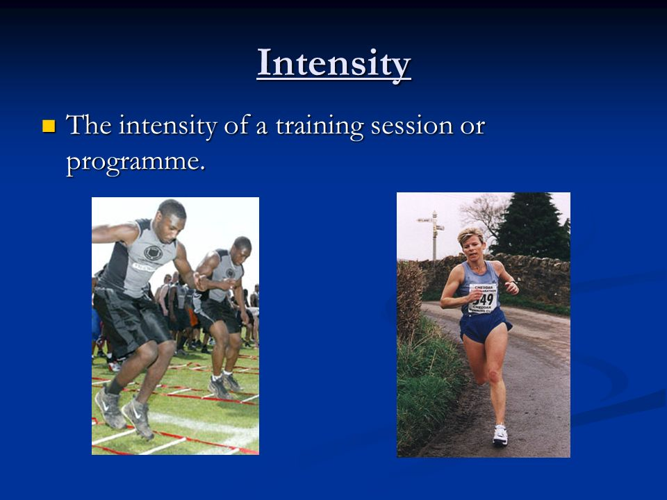 Intensity The intensity of a training session or programme.