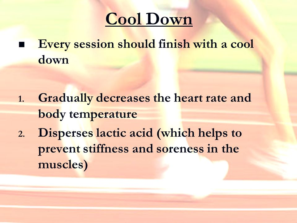 Cool Down Every session should finish with a cool down
