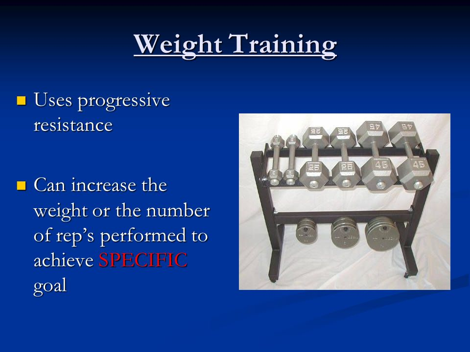 Weight Training Uses progressive resistance