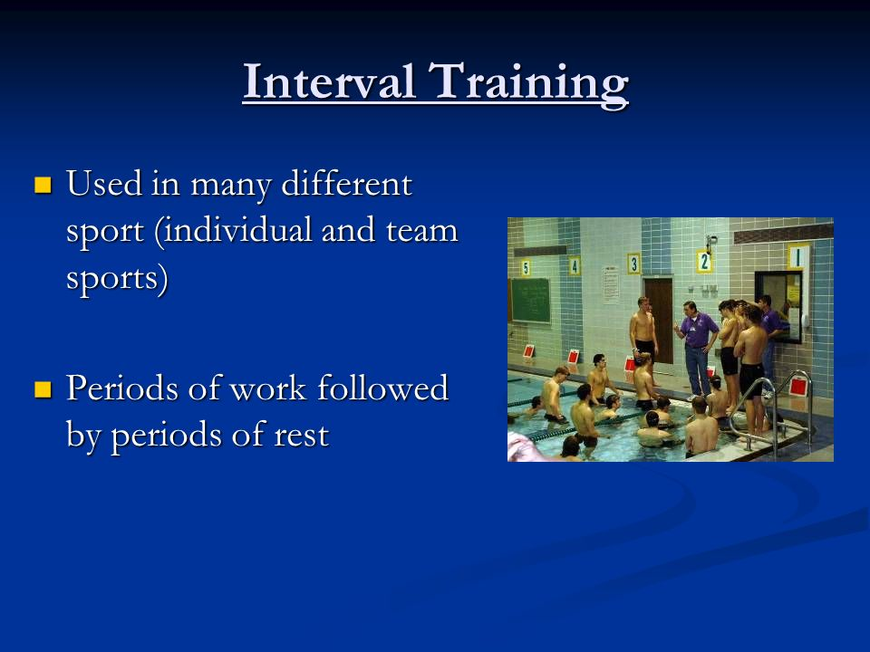 Interval Training Used in many different sport (individual and team sports) Periods of work followed by periods of rest.