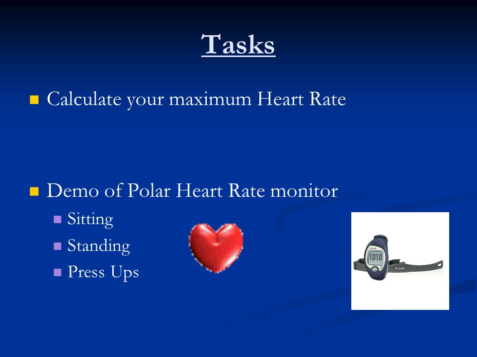 Tasks Calculate your maximum Heart Rate