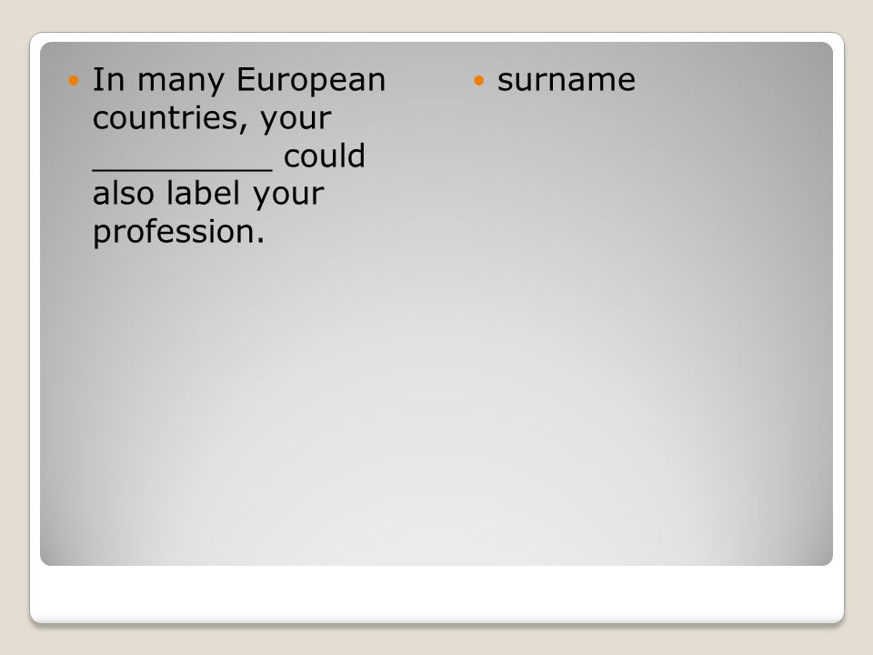 In many European countries, your _________ could also label your profession.