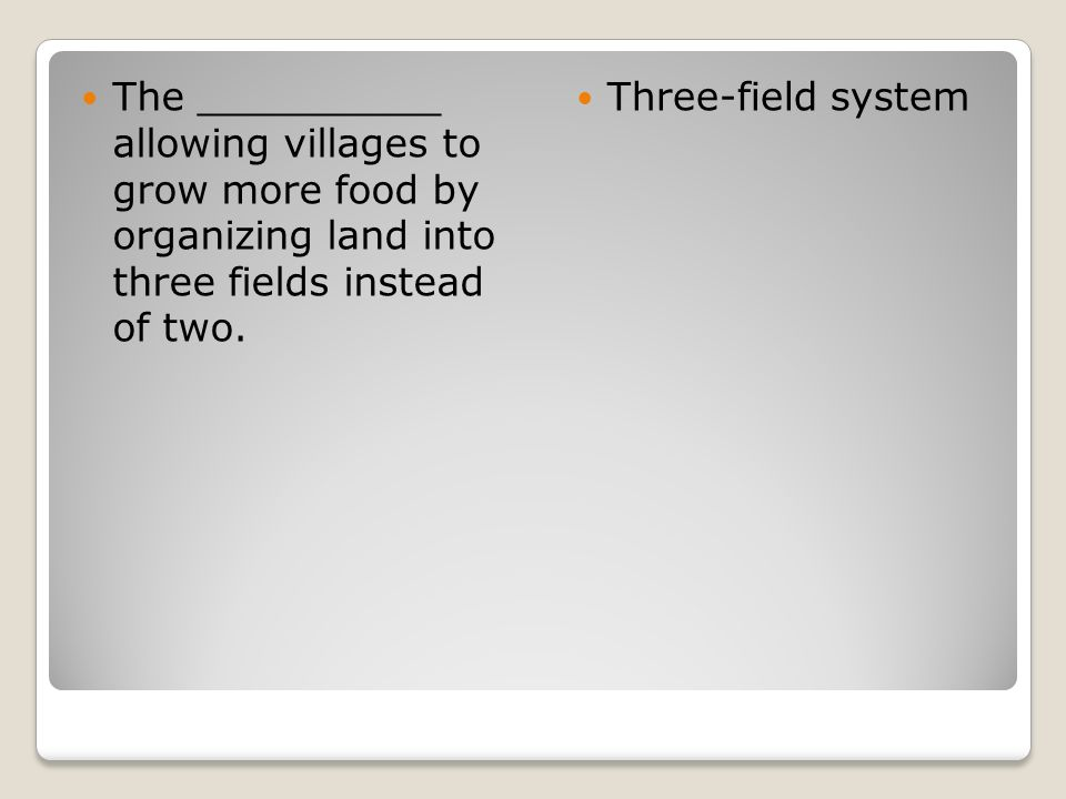 The __________ allowing villages to grow more food by organizing land into three fields instead of two.