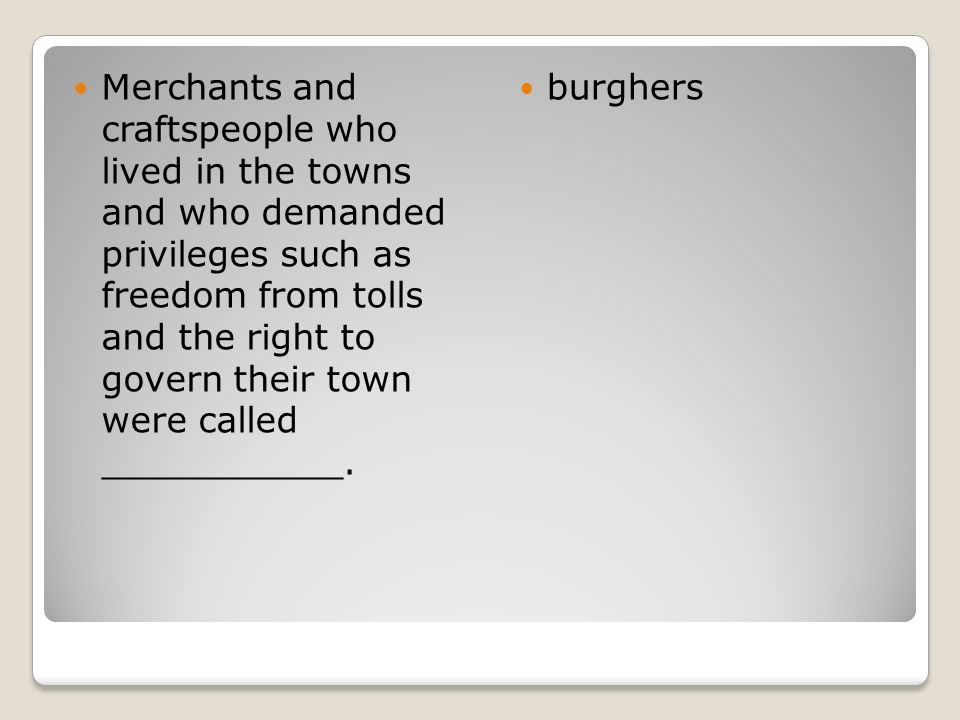 Merchants and craftspeople who lived in the towns and who demanded privileges such as freedom from tolls and the right to govern their town were called ___________.