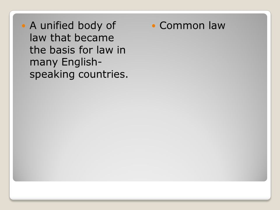 A unified body of law that became the basis for law in many English- speaking countries.